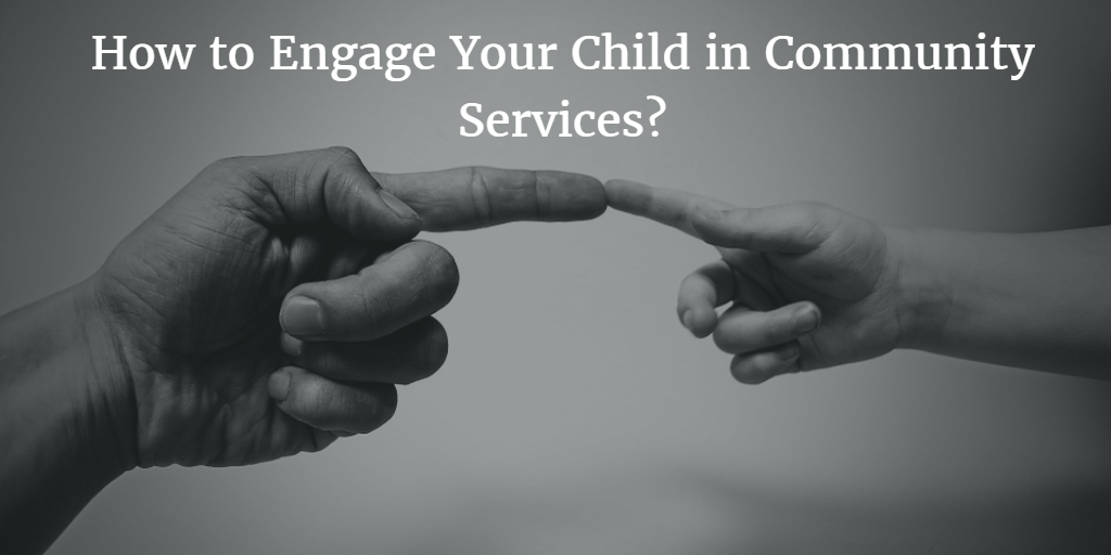 How to Engage Your Child in Community Services