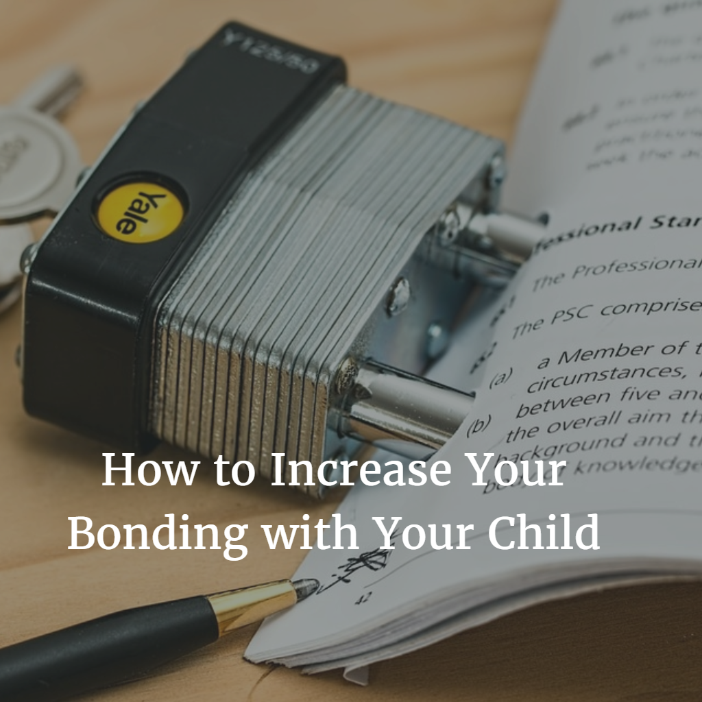 How to Increase Your Bonding with Your Child