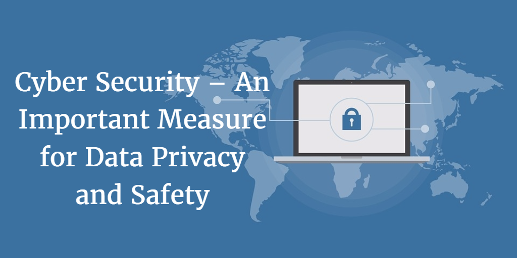 Cyber Security – An Important Measure for Data Privacy and Safety