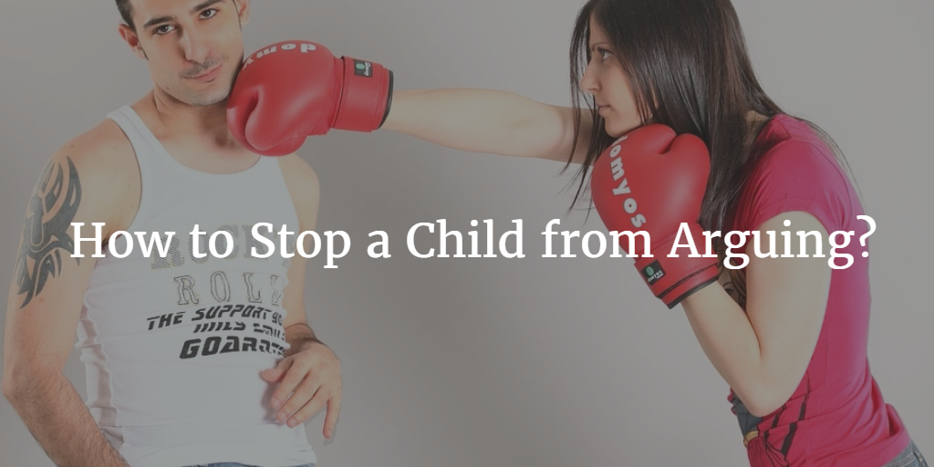 How to Stop a Child from Arguing?
