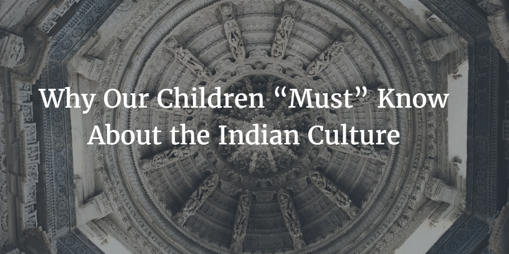 "Why Our Children ""Must"" Know About the Indian Culture"