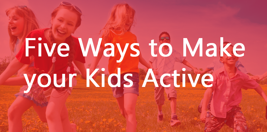 Five-Ways-to-Make-your-Kids-Active
